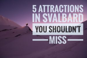 Five Attractions in Svalbard You Shouldn't Miss