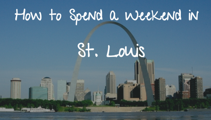 How to Spend a Weekend in St. Louis
