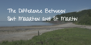 The Difference Between Sint Maarten and St Martin