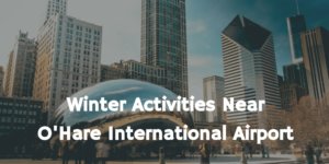 Winter Activities Near O'Hare International Airport