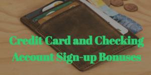 Credit Card and Checking Account Sign-up Bonuses