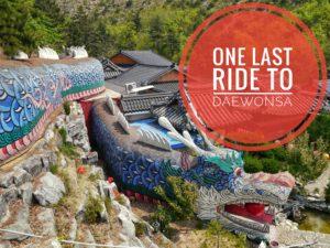 One Last Ride to Daewonsa