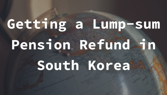 Getting a Lump-sum Pension Refund in South Korea